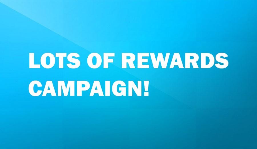Lots of Rewards Campaign!